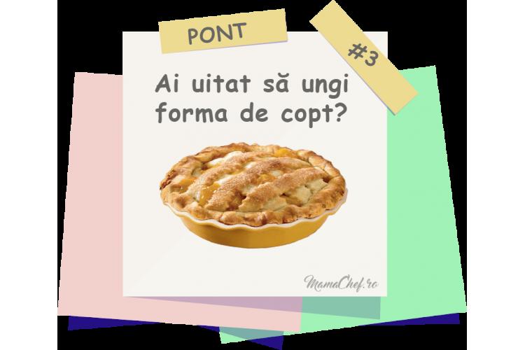 Pont # 3 - Cum scoți prăjitura dintr-o formă neunsă